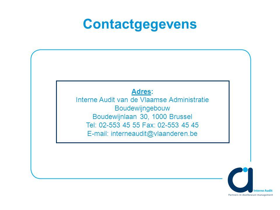 Contactgegevens Adres: Interne Audit van de Vlaamse Administratie Boudewijngebouw Boudewijnlaan 30, 1000 Brussel Tel: 02-553 45 55 Fax: 02-553 45 45 E-mail: interneaudit@vlaanderen.be