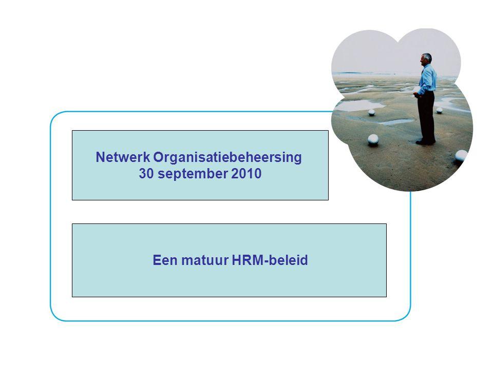 Netwerk Organisatiebeheersing 30 september 2010 Een matuur HRM-beleid