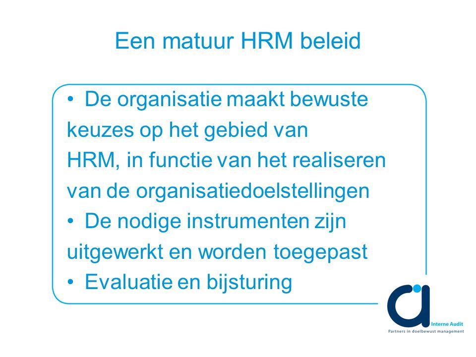 Een matuur HRM beleid De organisatie maakt bewuste keuzes op het gebied van HRM, in functie van het realiseren van de organisatiedoelstellingen De nodige instrumenten zijn uitgewerkt en worden toegepast Evaluatie en bijsturing