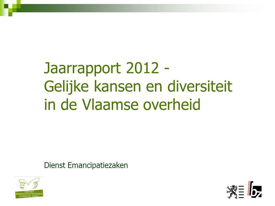 Jaarrapport 2012 - Gelijke kansen en diversiteit in de Vlaamse overheid Dienst Emancipatiezaken