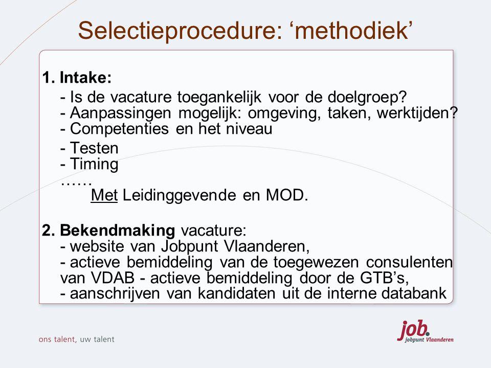 Selectieprocedure: 'methodiek' 1. Intake: - Is de vacature toegankelijk voor de doelgroep? - Aanpassingen mogelijk: omgeving, taken, werktijden? - Com