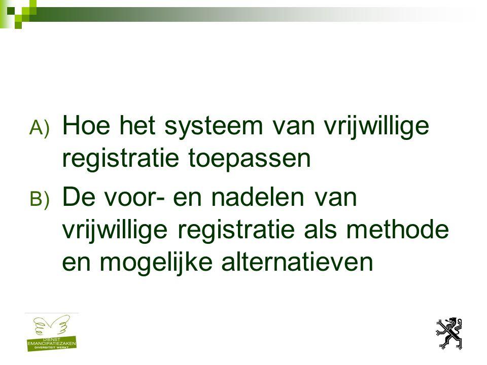 A) Hoe het systeem van vrijwillige registratie toepassen B) De voor- en nadelen van vrijwillige registratie als methode en mogelijke alternatieven