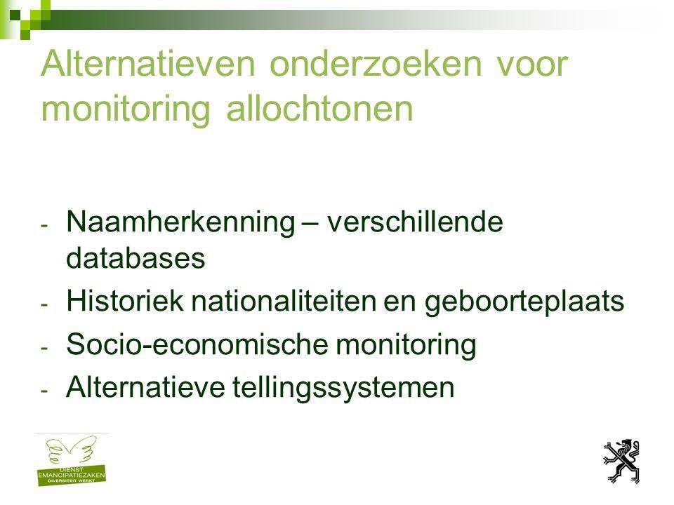 Alternatieven onderzoeken voor monitoring allochtonen - Naamherkenning – verschillende databases - Historiek nationaliteiten en geboorteplaats - Socio