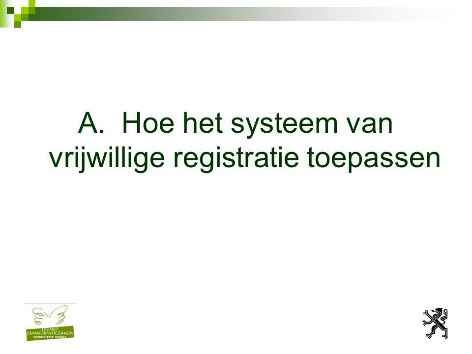 A. Hoe het systeem van vrijwillige registratie toepassen