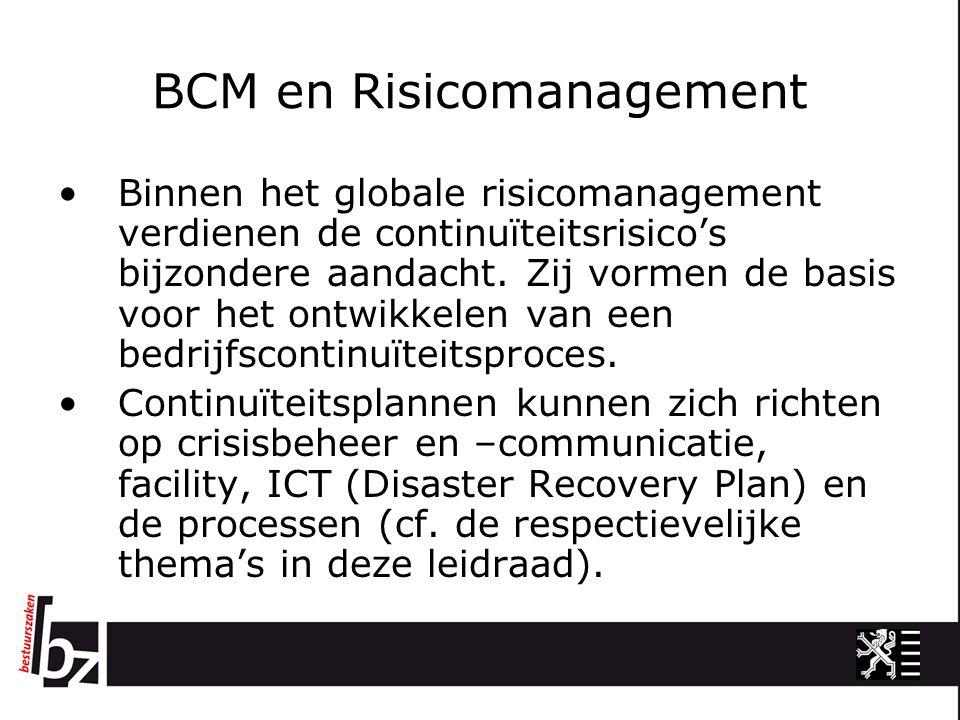 BCM en Risicomanagement Binnen het globale risicomanagement verdienen de continuïteitsrisico's bijzondere aandacht. Zij vormen de basis voor het ontwi