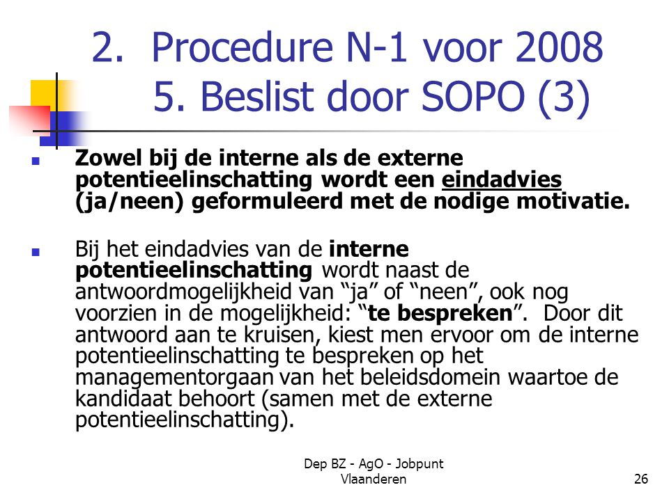 Dep BZ - AgO - Jobpunt Vlaanderen26 2. Procedure N-1 voor 2008 5.