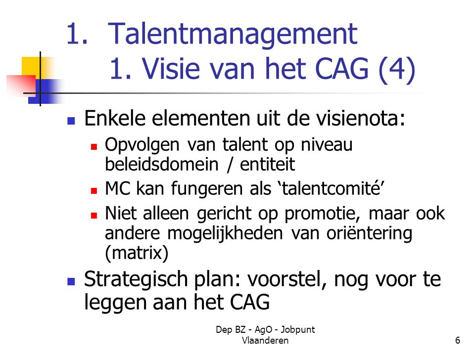Dep BZ - AgO - Jobpunt Vlaanderen7 1. Talentmanagement 2. Strategisch plan (1) Talentmatrix: