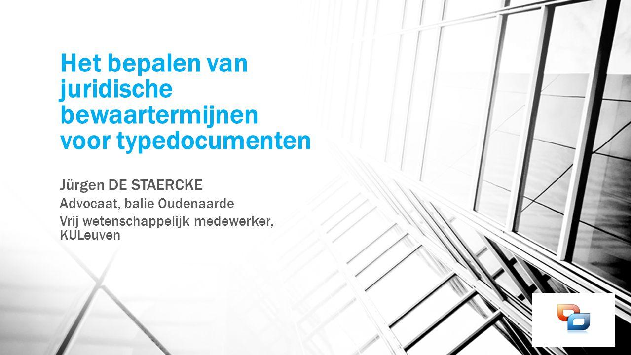 Het bepalen van juridische bewaartermijnen voor typedocumenten Jürgen DE STAERCKE Advocaat, balie Oudenaarde Vrij wetenschappelijk medewerker, KULeuve