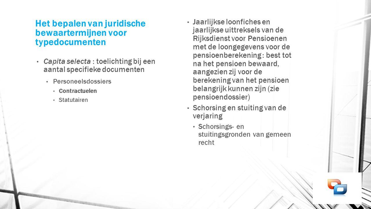 Het bepalen van juridische bewaartermijnen voor typedocumenten Capita selecta : toelichting bij een aantal specifieke documenten Personeelsdossiers Co