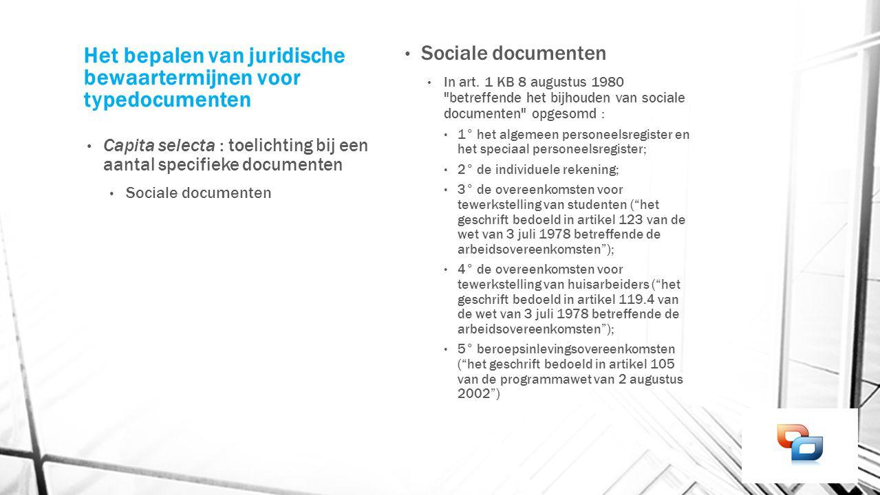 Het bepalen van juridische bewaartermijnen voor typedocumenten Capita selecta : toelichting bij een aantal specifieke documenten Sociale documenten In