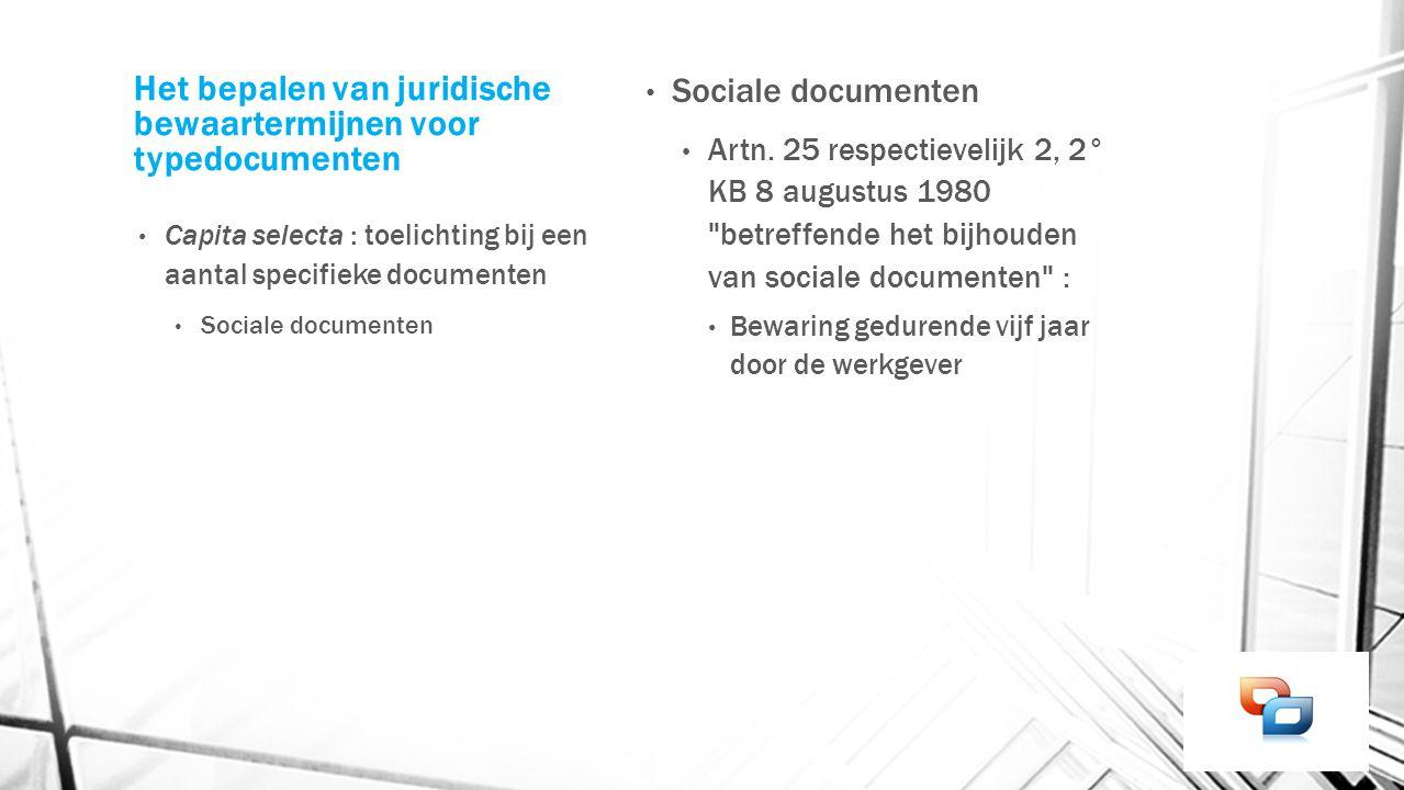 Het bepalen van juridische bewaartermijnen voor typedocumenten Capita selecta : toelichting bij een aantal specifieke documenten Sociale documenten Ar