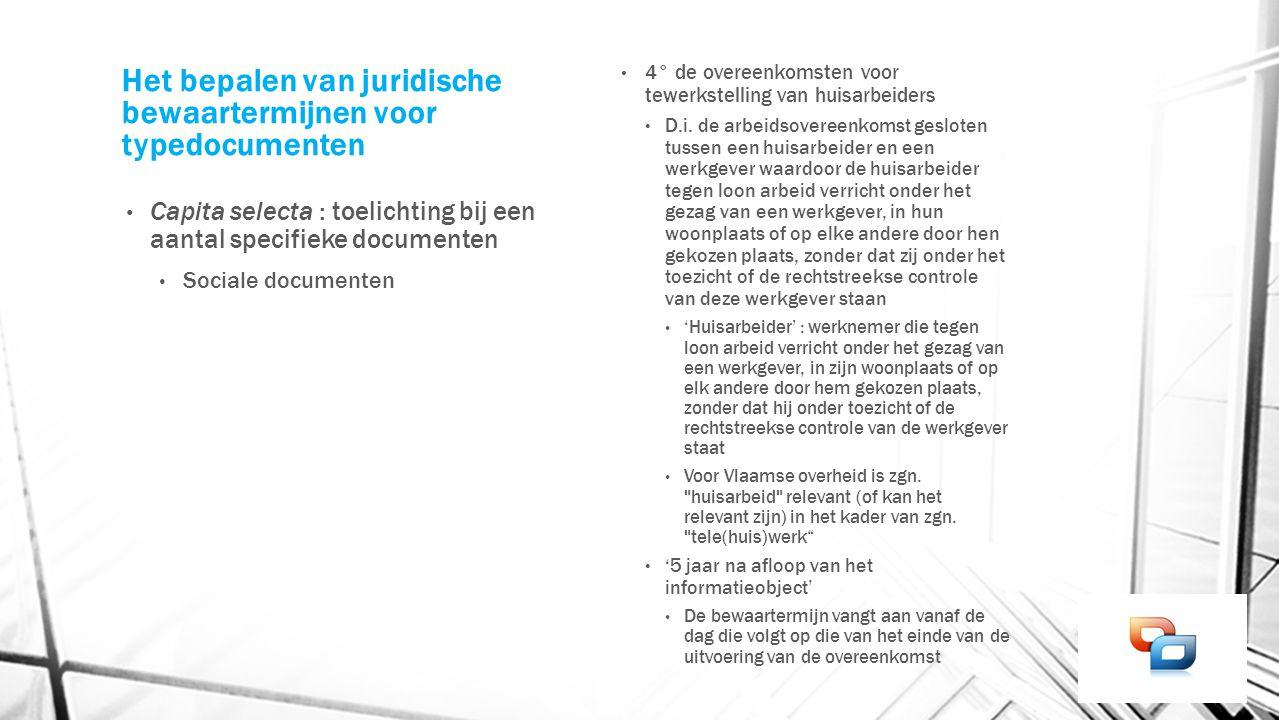Het bepalen van juridische bewaartermijnen voor typedocumenten Capita selecta : toelichting bij een aantal specifieke documenten Sociale documenten 4°