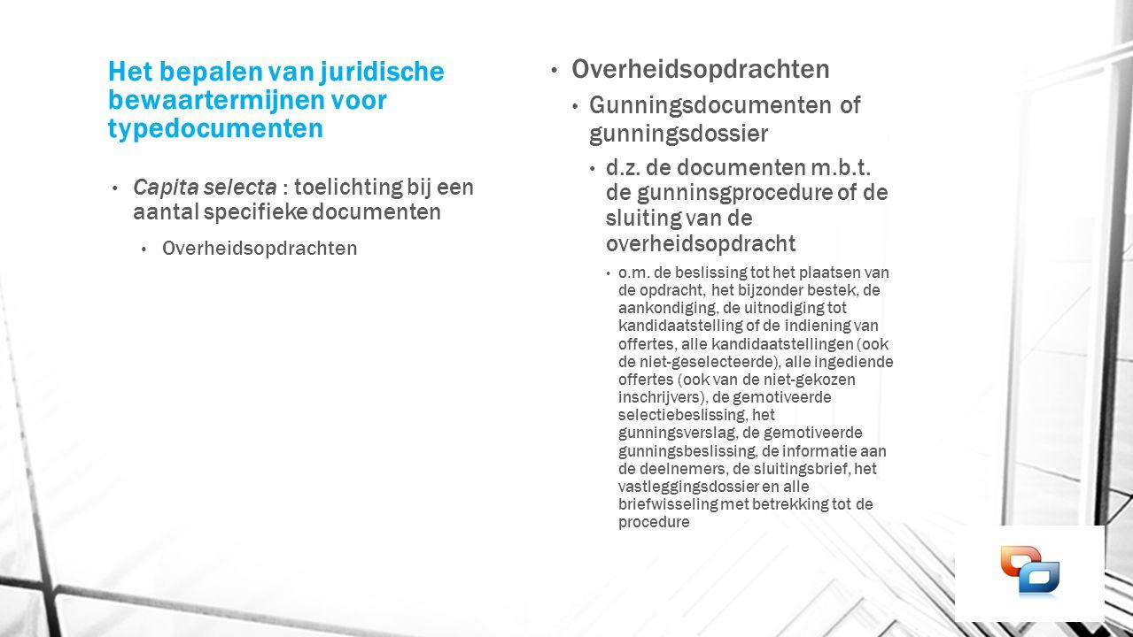 Het bepalen van juridische bewaartermijnen voor typedocumenten Capita selecta : toelichting bij een aantal specifieke documenten Overheidsopdrachten G