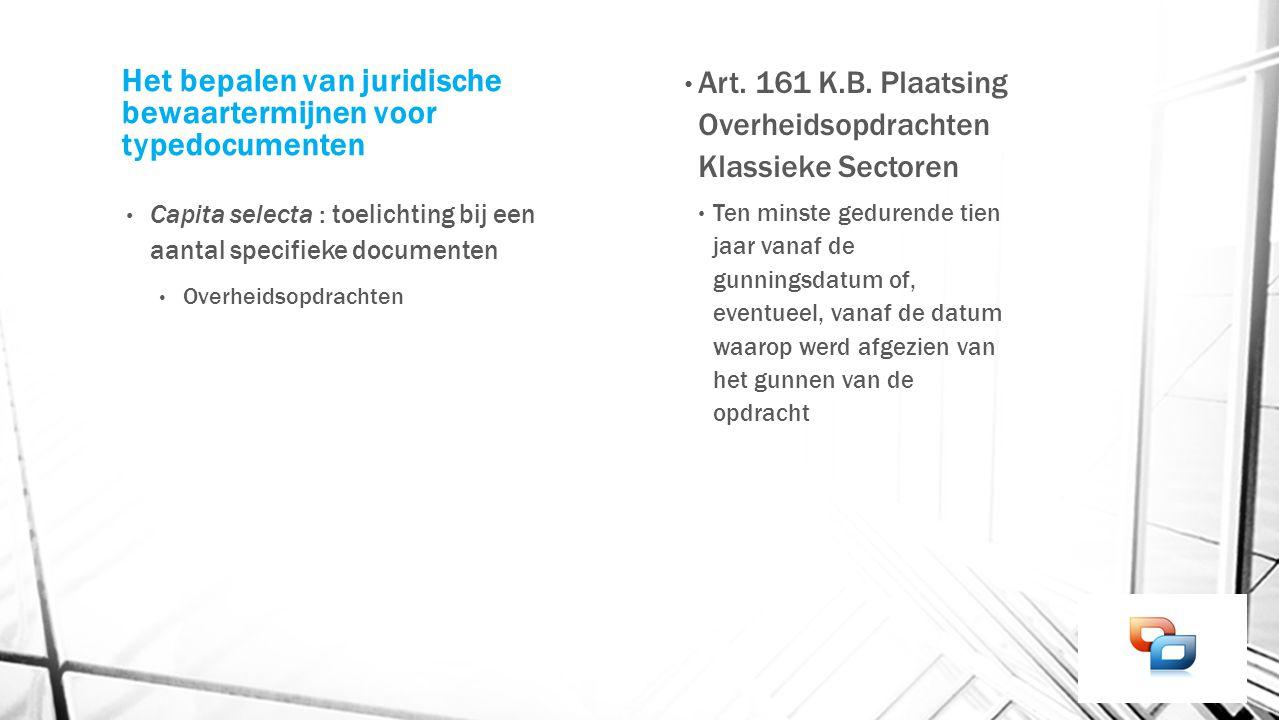 Het bepalen van juridische bewaartermijnen voor typedocumenten Capita selecta : toelichting bij een aantal specifieke documenten Overheidsopdrachten A