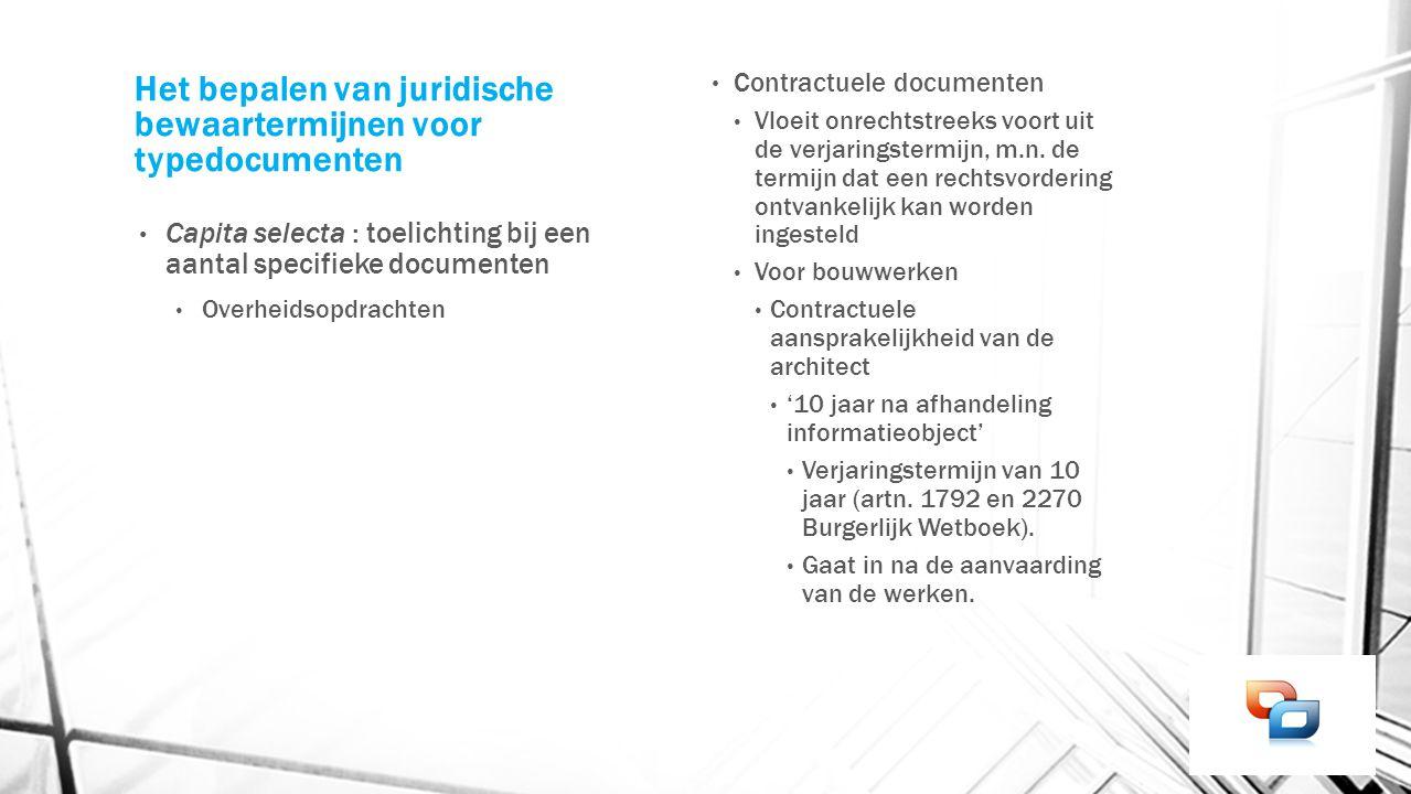 Het bepalen van juridische bewaartermijnen voor typedocumenten Capita selecta : toelichting bij een aantal specifieke documenten Overheidsopdrachten C