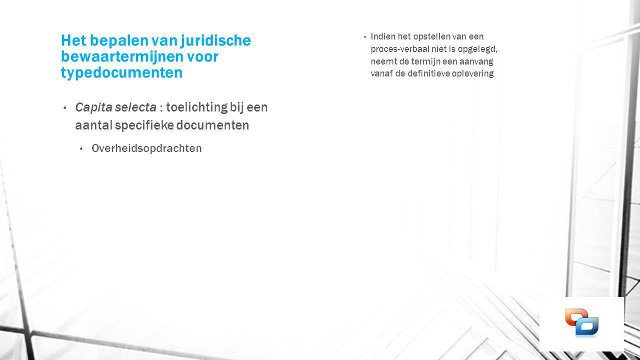 Het bepalen van juridische bewaartermijnen voor typedocumenten Capita selecta : toelichting bij een aantal specifieke documenten Overheidsopdrachten I