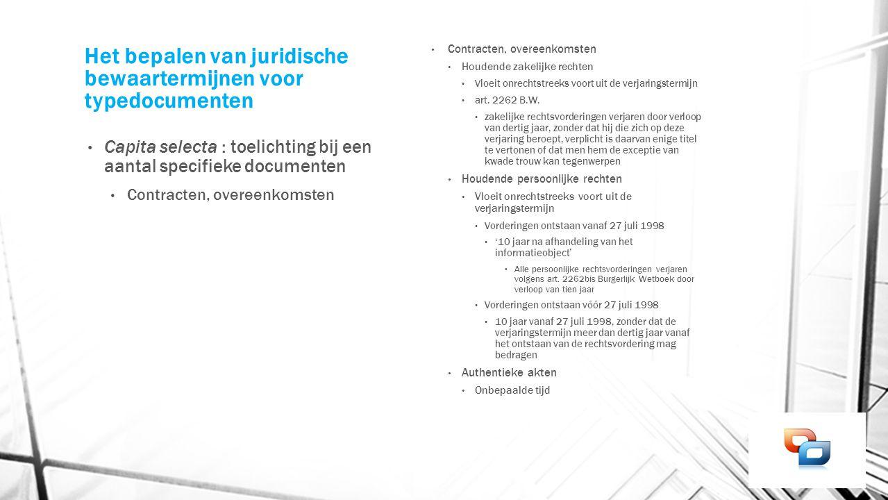 Het bepalen van juridische bewaartermijnen voor typedocumenten Capita selecta : toelichting bij een aantal specifieke documenten Contracten, overeenko
