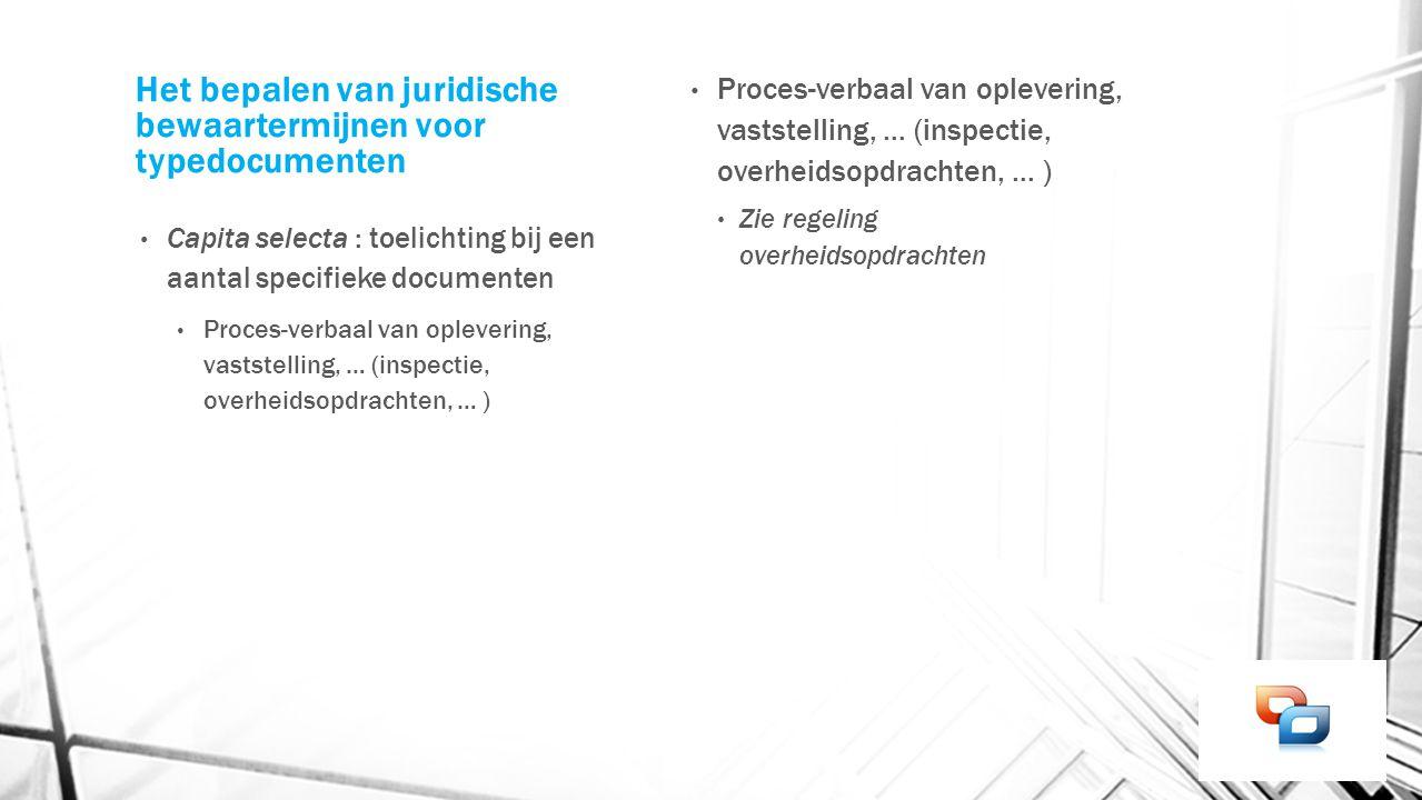 Het bepalen van juridische bewaartermijnen voor typedocumenten Capita selecta : toelichting bij een aantal specifieke documenten Proces-verbaal van op