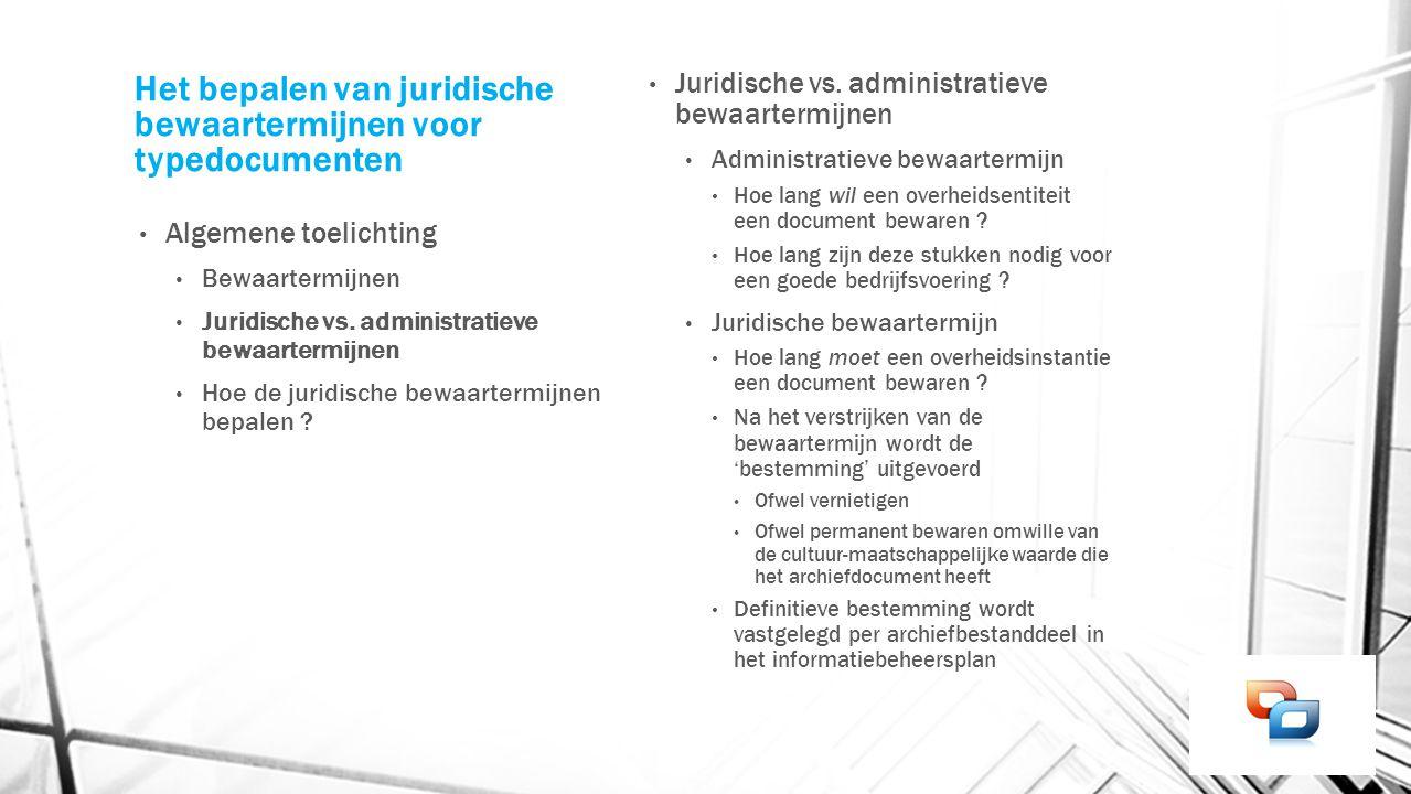 Het bepalen van juridische bewaartermijnen voor typedocumenten Algemene toelichting Bewaartermijnen Juridische vs. administratieve bewaartermijnen Hoe