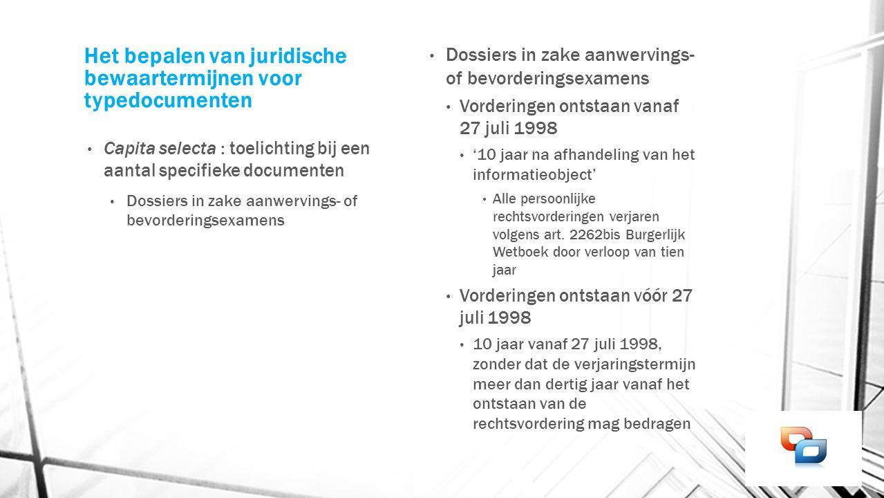 Het bepalen van juridische bewaartermijnen voor typedocumenten Capita selecta : toelichting bij een aantal specifieke documenten Dossiers in zake aanw