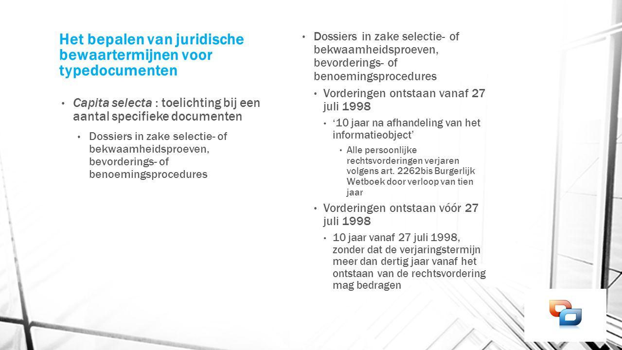 Het bepalen van juridische bewaartermijnen voor typedocumenten Capita selecta : toelichting bij een aantal specifieke documenten Dossiers in zake sele