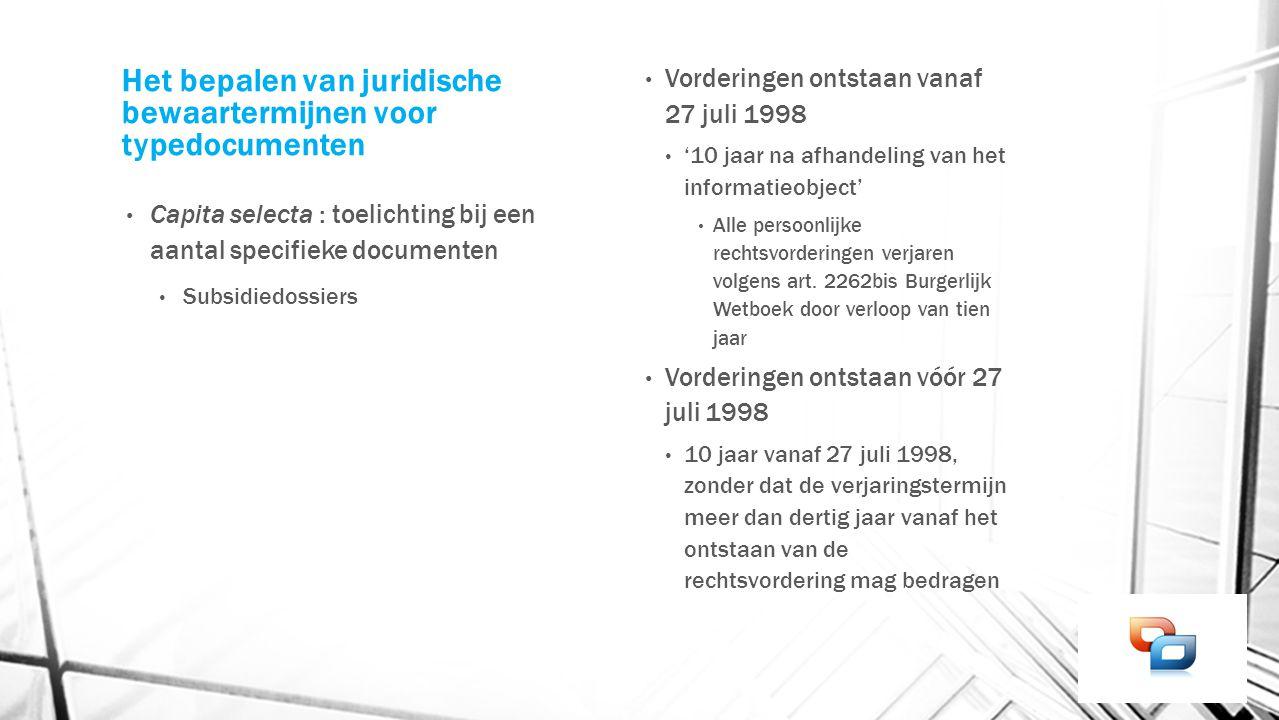 Het bepalen van juridische bewaartermijnen voor typedocumenten Capita selecta : toelichting bij een aantal specifieke documenten Subsidiedossiers Vord