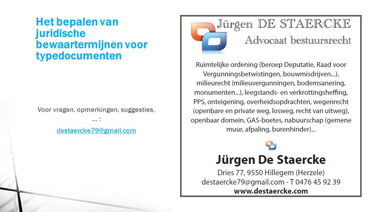 Het bepalen van juridische bewaartermijnen voor typedocumenten Voor vragen, opmerkingen, suggesties, … : destaercke79@gmail.com