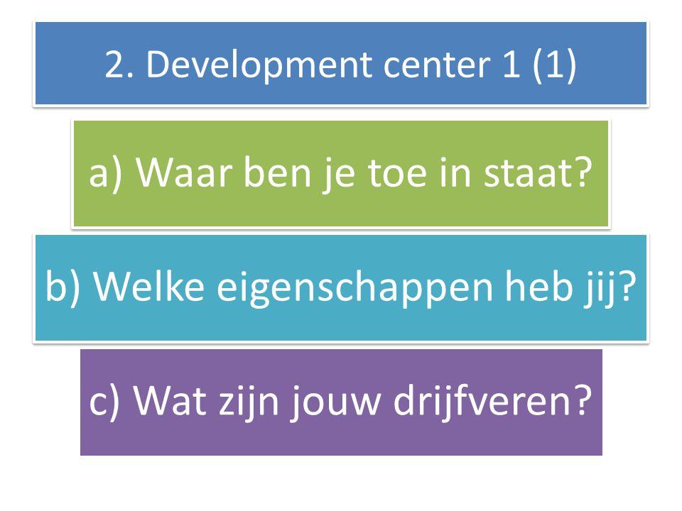 2.Development center 1 (1) a) Waar ben je toe in staat.