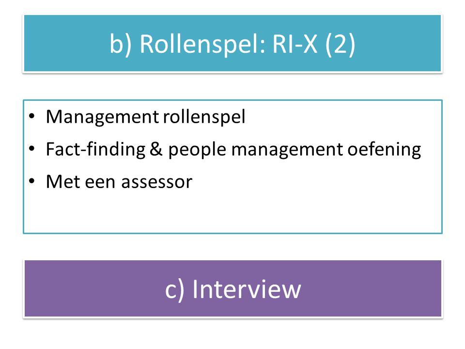 Management rollenspel Fact-finding & people management oefening Met een assessor b) Rollenspel: RI-X (2) c) Interview