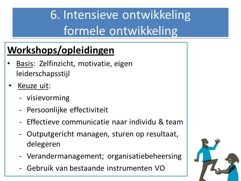 6. Intensieve ontwikkeling formele ontwikkeling Workshops/opleidingen Basis: Zelfinzicht, motivatie, eigen leiderschapsstijl Keuze uit: -visievorming