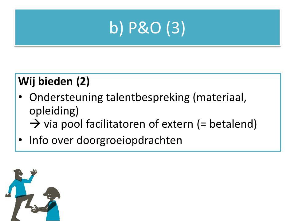 b) P&O (3) Wij bieden (2) Ondersteuning talentbespreking (materiaal, opleiding)  via pool facilitatoren of extern (= betalend) Info over doorgroeiopdrachten