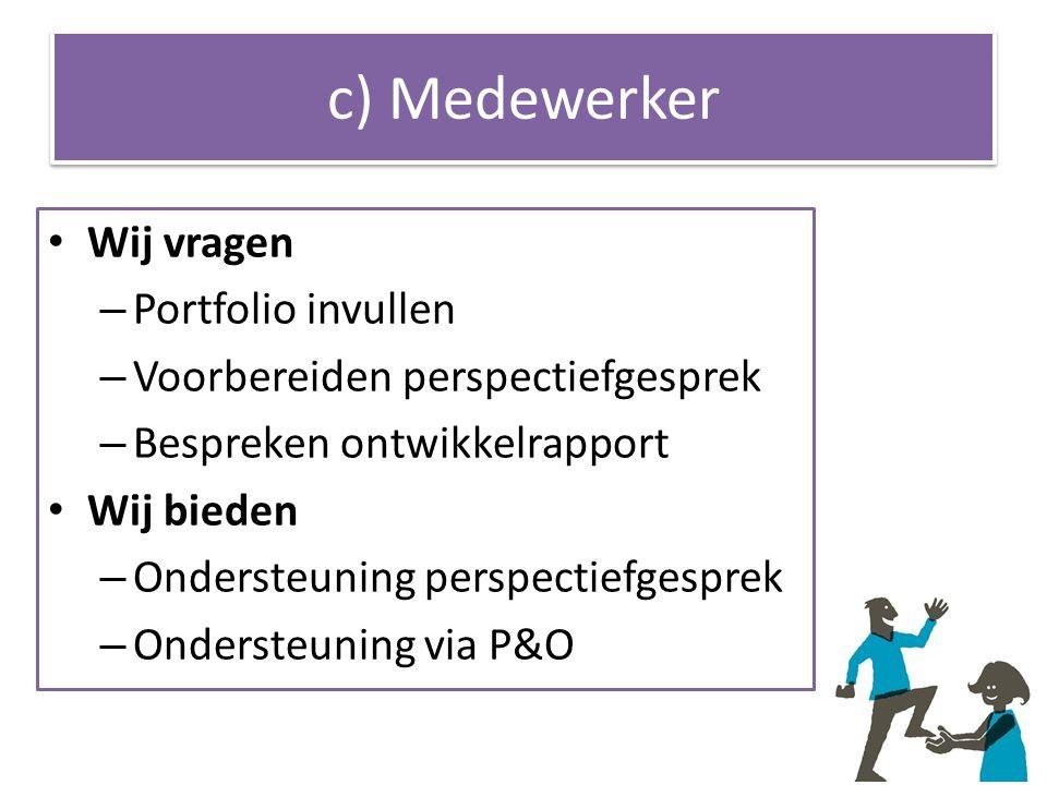 c) Medewerker Wij vragen – Portfolio invullen – Voorbereiden perspectiefgesprek – Bespreken ontwikkelrapport Wij bieden – Ondersteuning perspectiefgesprek – Ondersteuning via P&O