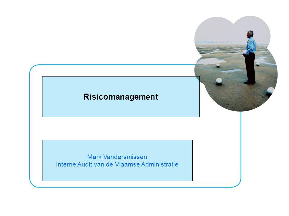 2 Risicomanagement Mark Vandersmissen Interne Audit van de Vlaamse Administratie