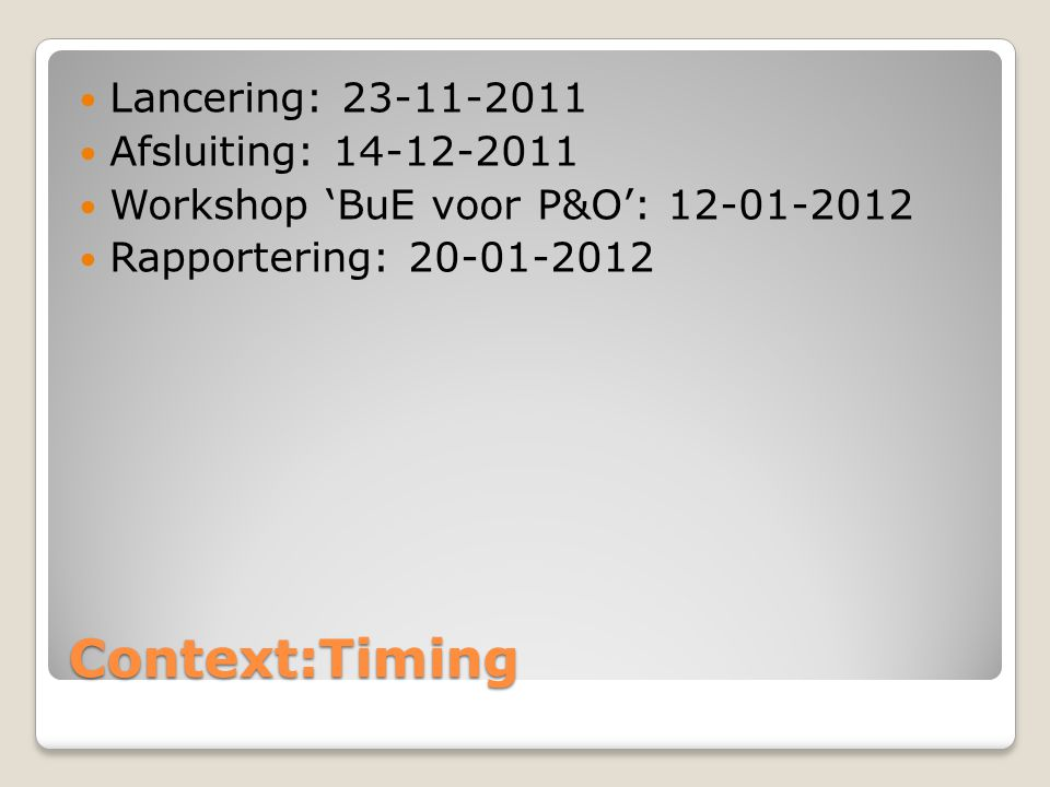 Context:Timing Lancering: 23-11-2011 Afsluiting: 14-12-2011 Workshop 'BuE voor P&O': 12-01-2012 Rapportering: 20-01-2012