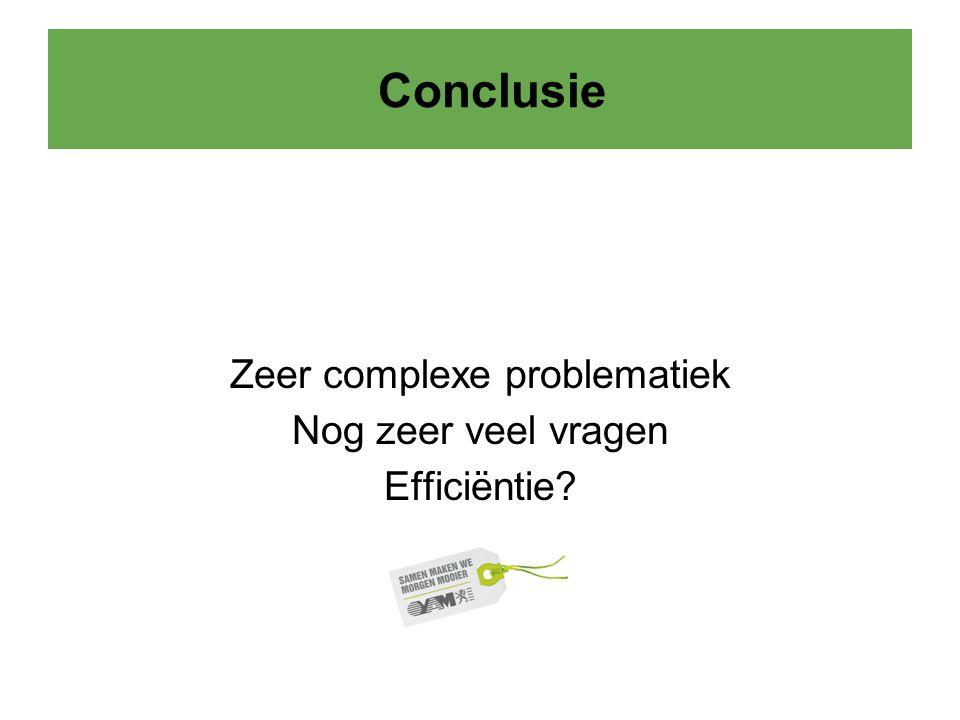 Conclusie Zeer complexe problematiek Nog zeer veel vragen Efficiëntie?