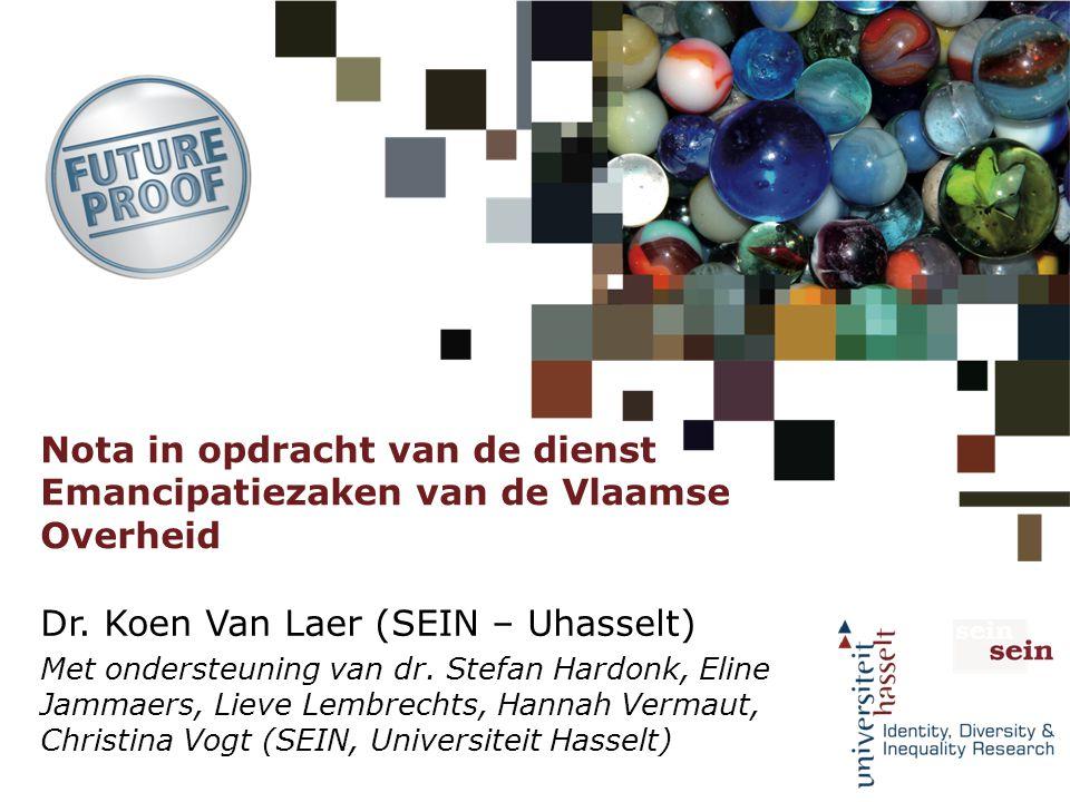Nota in opdracht van de dienst Emancipatiezaken van de Vlaamse Overheid Dr. Koen Van Laer (SEIN – Uhasselt) Met ondersteuning van dr. Stefan Hardonk,