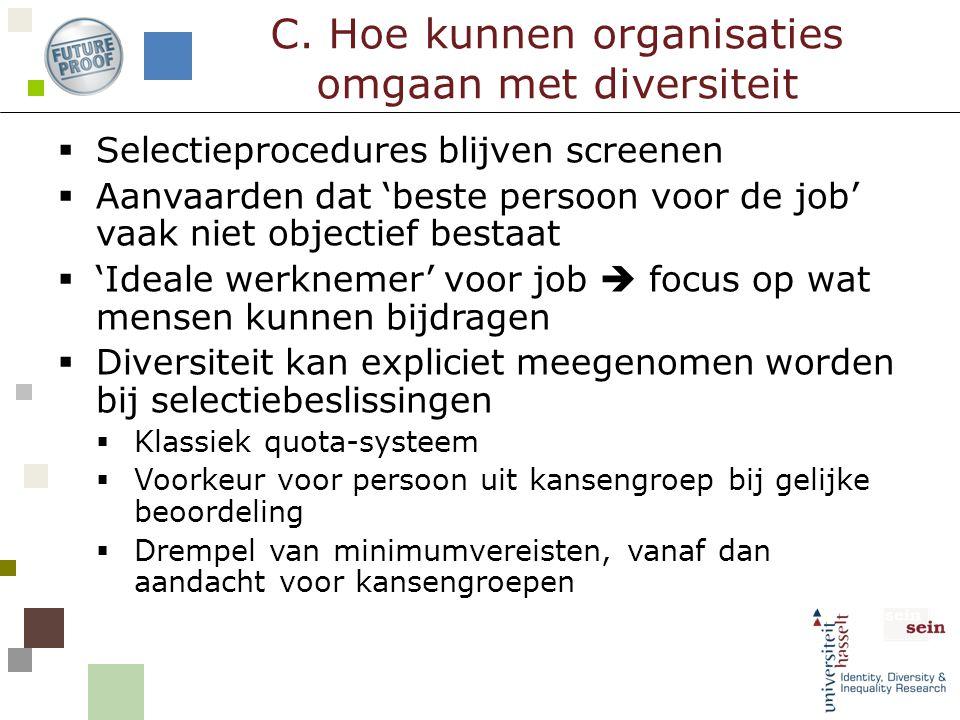  Selectieprocedures blijven screenen  Aanvaarden dat 'beste persoon voor de job' vaak niet objectief bestaat  'Ideale werknemer' voor job  focus o