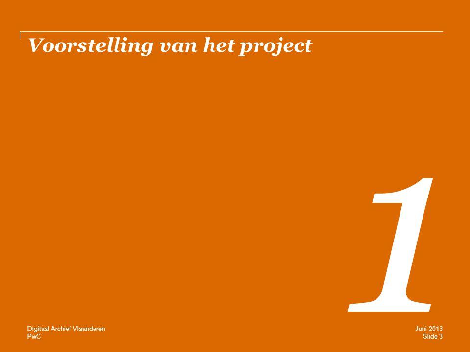 PwC Voorstelling van het project 1 Slide 3 Juni 2013 Digitaal Archief Vlaanderen