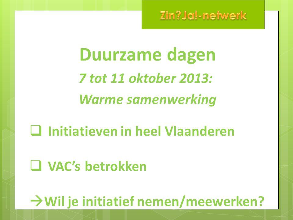 Duurzame dagen 7 tot 11 oktober 2013 Wie wil meewerken ? Organisatie ? Gebouw ?