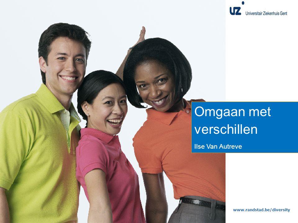 www.randstad.be/diversity Omgaan met verschillen Ilse Van Autreve