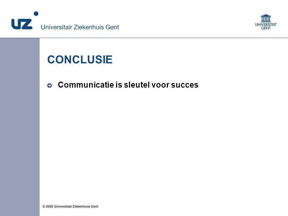 12 © 2008 Universitair Ziekenhuis Gent CONCLUSIE Communicatie is sleutel voor succes
