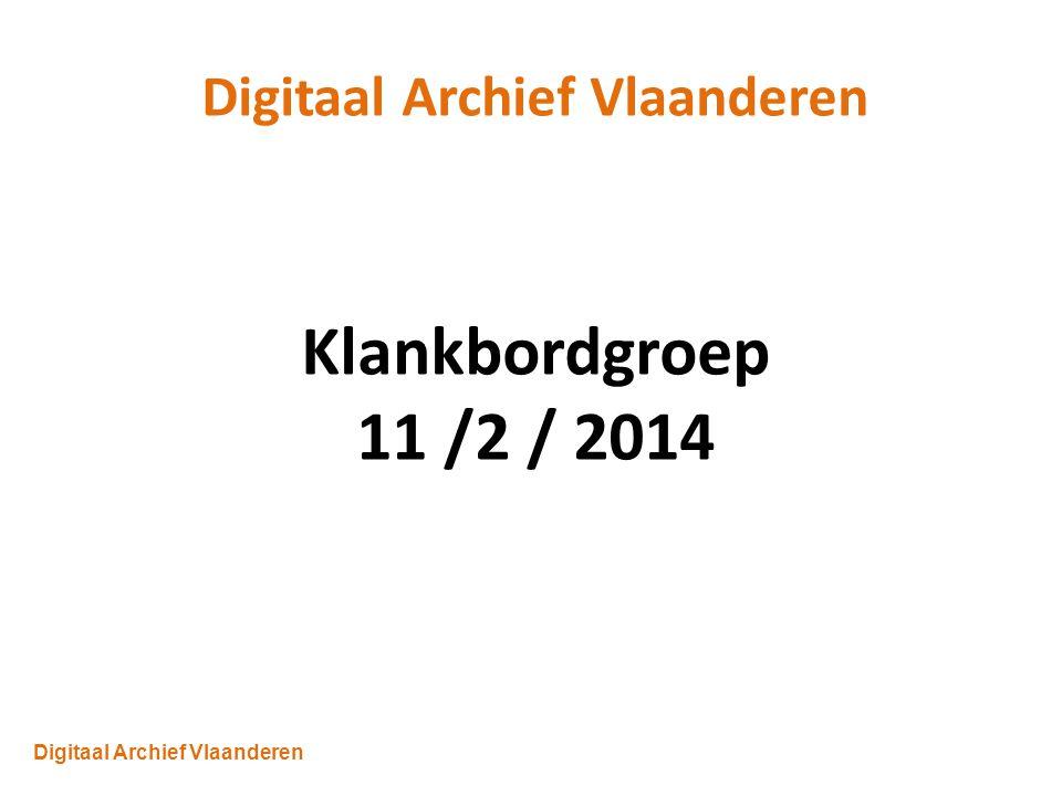 Digitaal Archief Vlaanderen Klankbordgroep 11 /2 / 2014