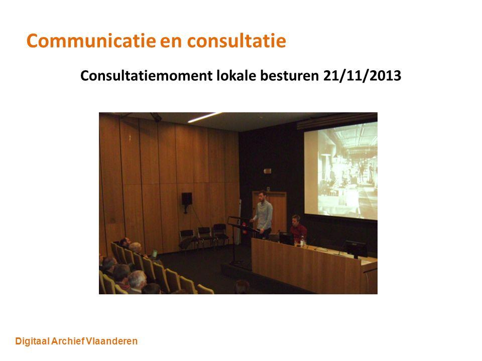 Digitaal Archief Vlaanderen Communicatie en consultatie Consultatiemoment lokale besturen 21/11/2013