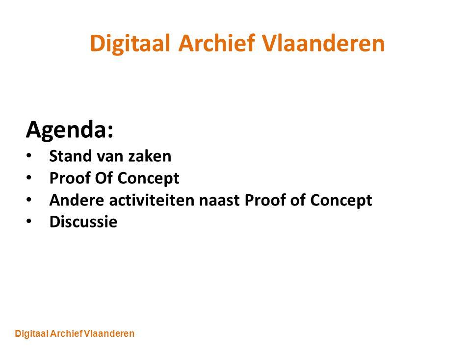 Digitaal Archief Vlaanderen Agenda: Stand van zaken Proof Of Concept Andere activiteiten naast Proof of Concept Discussie