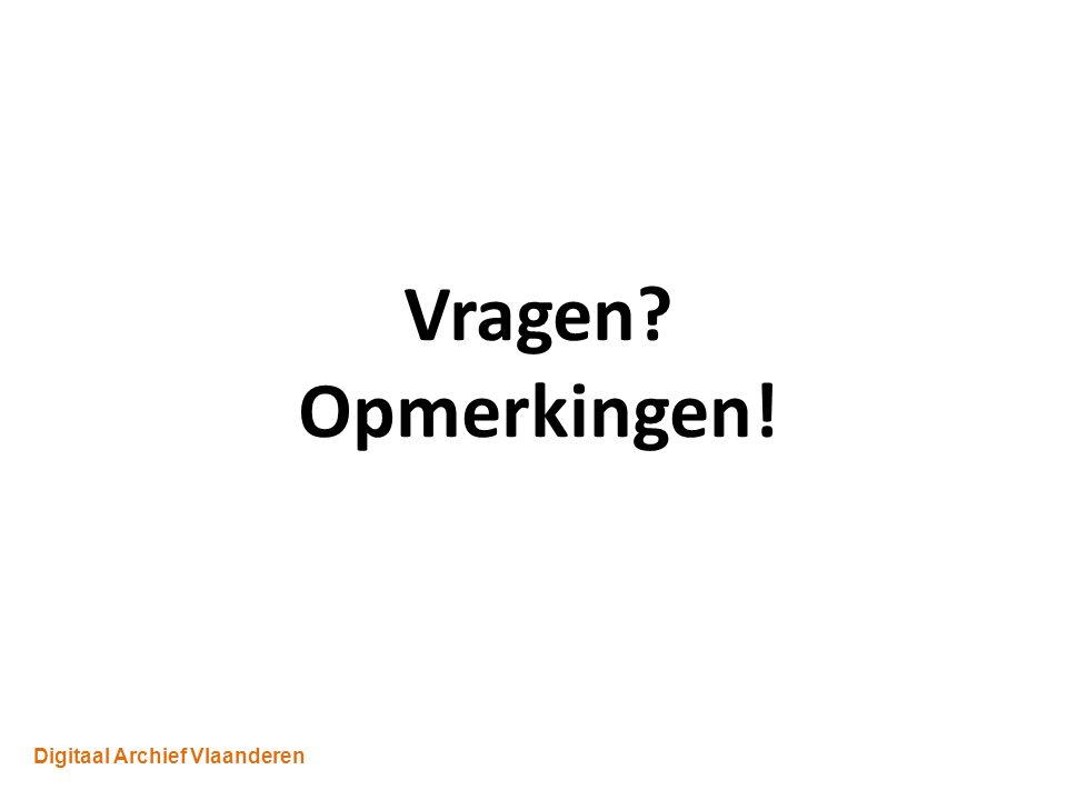 Digitaal Archief Vlaanderen Vragen Opmerkingen!