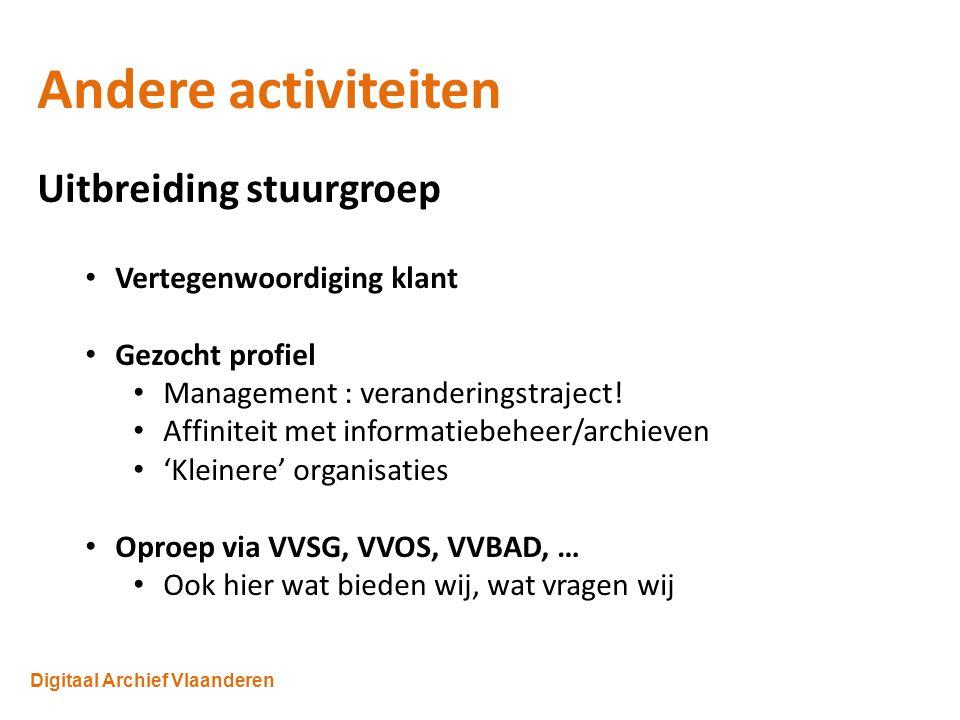 Digitaal Archief Vlaanderen Andere activiteiten Uitbreiding stuurgroep Vertegenwoordiging klant Gezocht profiel Management : veranderingstraject.