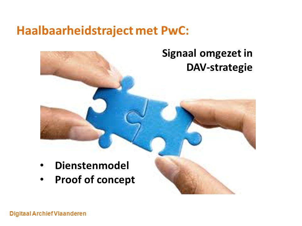 Digitaal Archief Vlaanderen Haalbaarheidstraject met PwC: Signaal omgezet in DAV-strategie Dienstenmodel Proof of concept