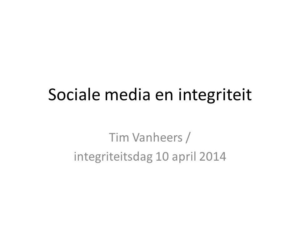 Sociale media en integriteit Tim Vanheers / integriteitsdag 10 april 2014