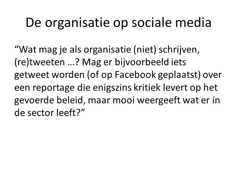 """De organisatie op sociale media """"Wat mag je als organisatie (niet) schrijven, (re)tweeten …? Mag er bijvoorbeeld iets getweet worden (of op Facebook g"""
