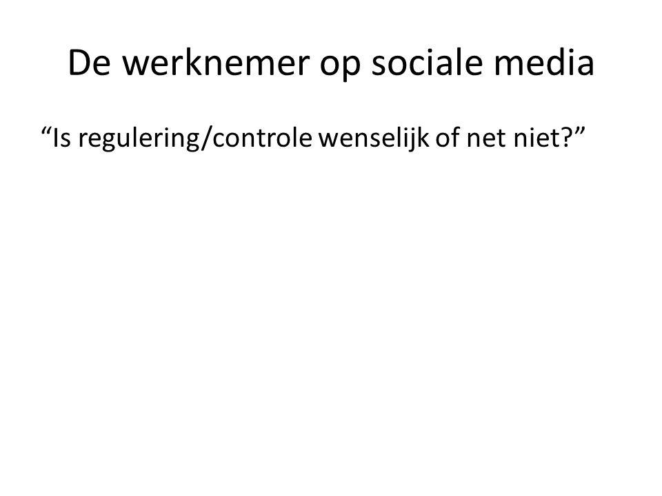 """De werknemer op sociale media """"Is regulering/controle wenselijk of net niet?"""""""